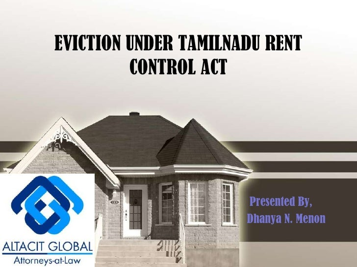 EVICTION UNDER TAMILNADU RENT CONTROL ACT<br />Presented By,<br />       Dhanya N. Menon<br />