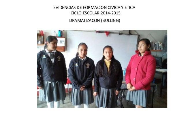 EVIDENCIAS DE FORMACION CIVICA Y ETICA  CICLO ESCOLAR 2014-2015  DRAMATIZACON (BULLING)