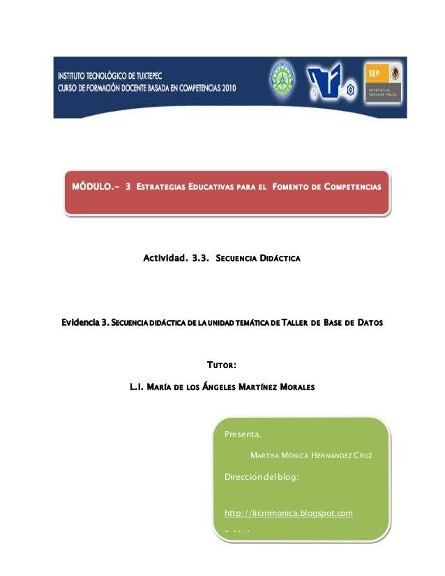 Actividad. 3.3. SECUENCIA DIDÁCTICA Evidencia 3. SECUENCIA DIDÁCTICA DE LA UNIDAD TEMÁTICA DE TALLER DE BASE DE DATOS TUTO...