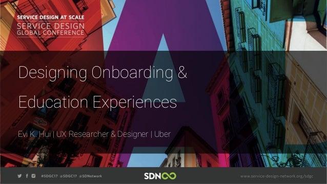 Designing Onboarding & Education Experiences Evi K. Hui | UX Researcher & Designer | Uber