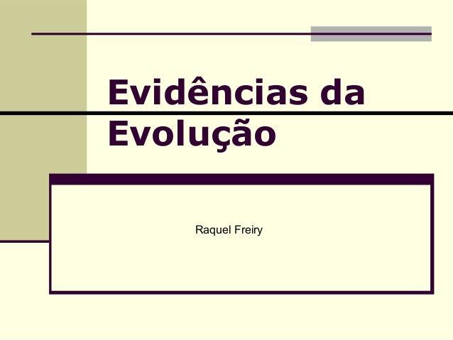 Evidências da  Evolução  Raquel Freiry