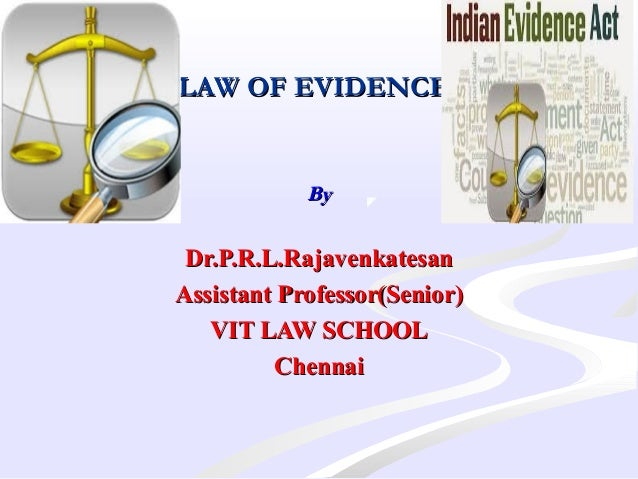 LAW OF EVIDENCELAW OF EVIDENCE  ByBy Dr.P.R.L.RajavenkatesanDr.P.R.L.Rajavenkatesan Assistant Professor(Senior)Assistant...
