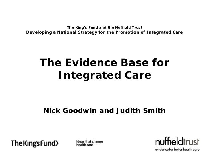 The King's Fund and the Nuffield TrustDeveloping a National Strategy for the Promotion of Integrated Care     The Evidence...