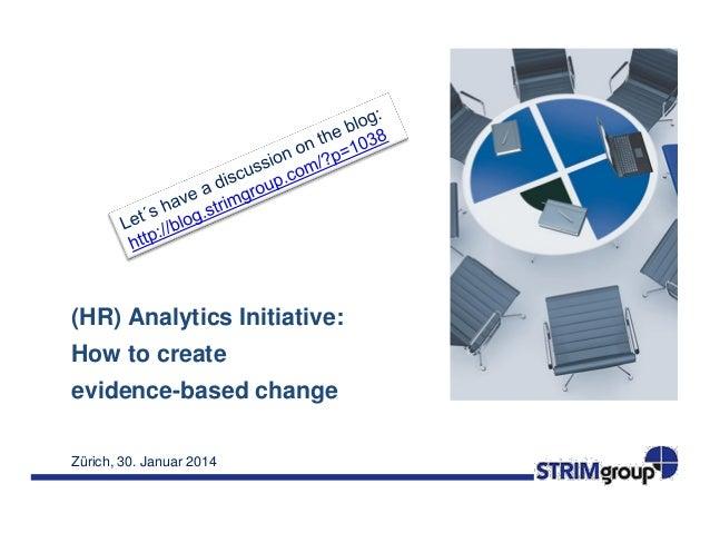 (HR) Analytics Initiative: How to create  evidence-based change Zürich, 30. Januar 2014