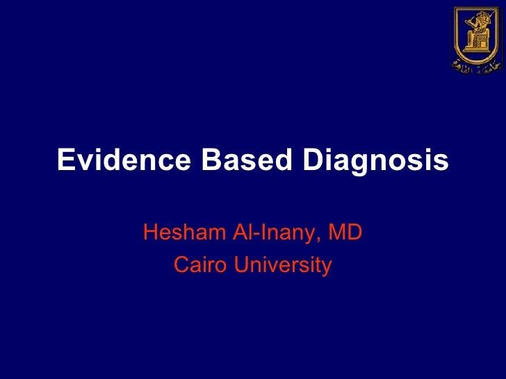 Evidence Based Diagnosis Hesham Al-Inany, MD Cairo University