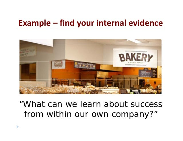 """Example– findyourinternalevidencep y""""What can we learn about successfrom within our own company?""""from within our own c..."""