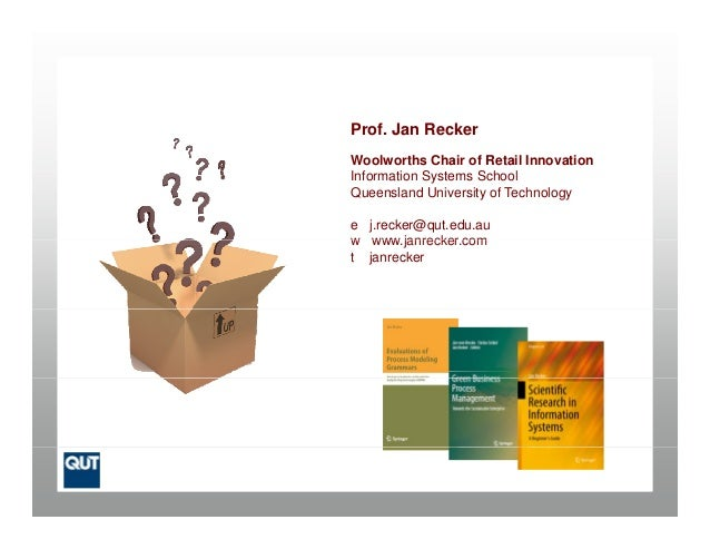 Prof. Jan ReckerWoolworths Chair of Retail InnovationInformation Systems SchoolQueensland University of Technologye j.reck...
