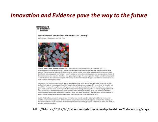 InnovationandEvidencepavethewaytothefuturehttp://hbr.org/2012/10/data‐scientist‐the‐sexiest‐job‐of‐the‐21st‐centur...