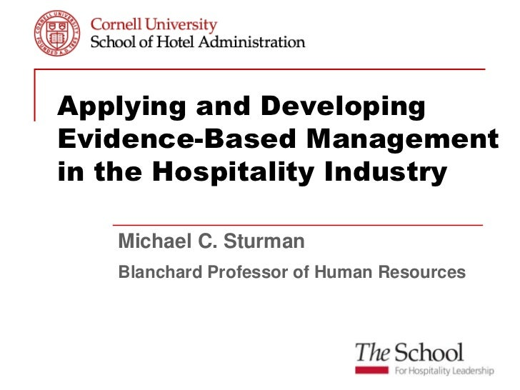 Applying and DevelopingEvidence-Based Managementin the Hospitality Industry   Michael C. Sturman   Blanchard Professor of ...