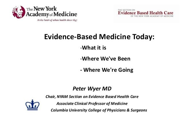 Evidence-Based Medicine Today:                      -What it is                      -Where Weve Been                     ...