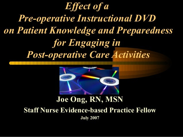 Effect of a Pre-operative Instructional DVD on Patient Knowledge and Preparedness for Engaging in Post-operative Care Acti...