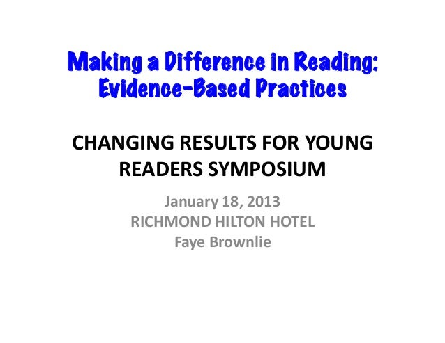 Making a Difference in Reading:  Evidence-Based Practices	  CHANGING	  RESULTS	  FOR	  YOUNG	      READERS	  SYMPOSIUM	   ...
