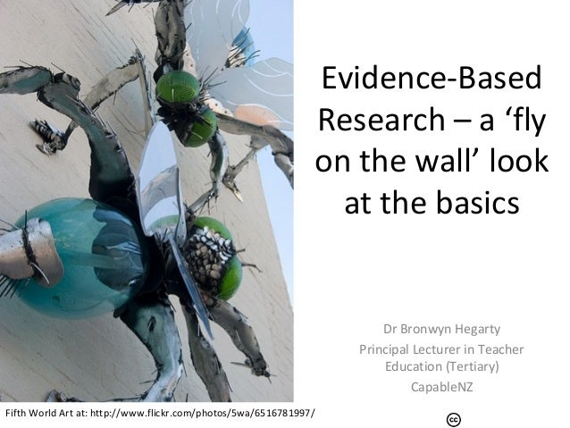 Evidence-BasedResearch – a 'flyon the wall' lookat the basicsDr Bronwyn HegartyPrincipal Lecturer in TeacherEducation (Ter...