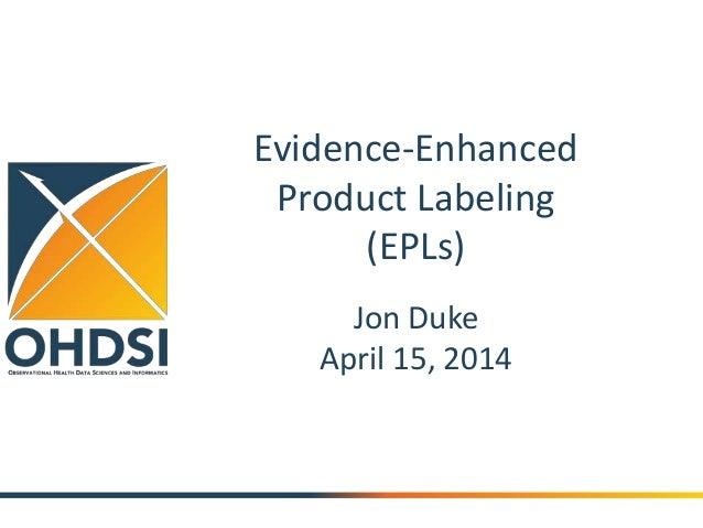 Evidence-Enhanced Product Labeling (EPLs) Jon Duke April 15, 2014