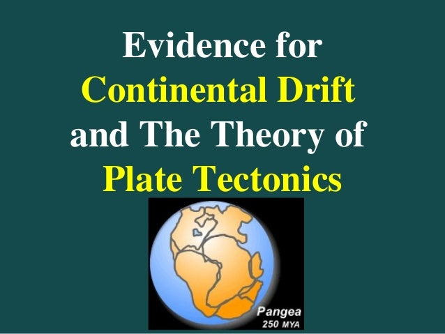 Evidence for Continental Drift and The Theory of Plate Tectonics