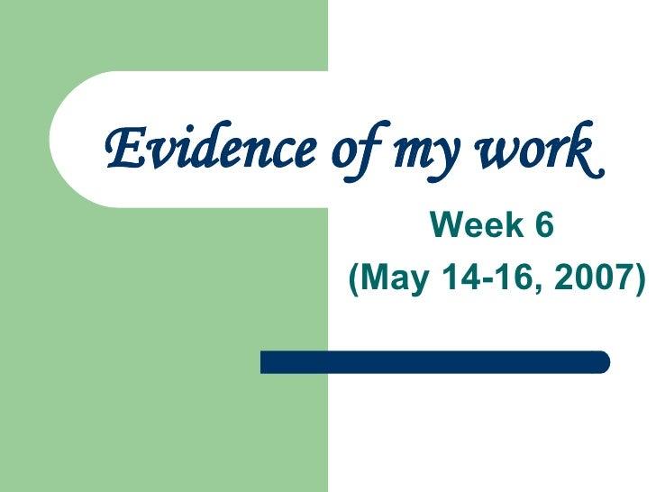 Evidence of my work Week 6  (May 14-16, 2007)
