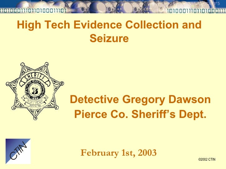 High Tech Evidence Collection and Seizure <ul><li>Detective Gregory Dawson </li></ul><ul><li>Pierce Co. Sheriff's Dept. </...