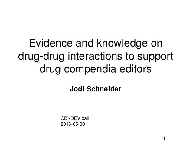 Evidence and knowledge on drug-drug interactions to support drug compendia editors Jodi Schneider 1 OBI-DEV call 2016-05-09