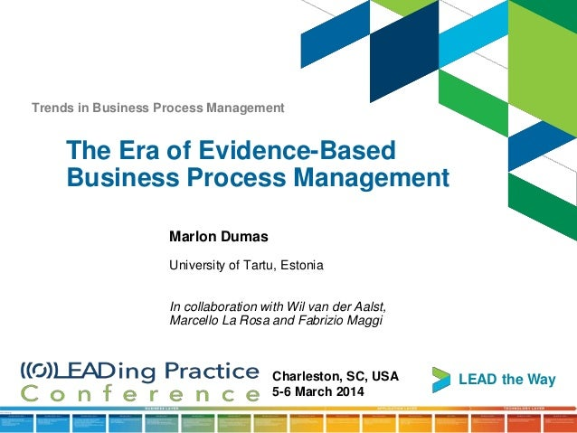 Trends in Business Process Management  The Era of Evidence-Based Business Process Management Marlon Dumas University of Ta...
