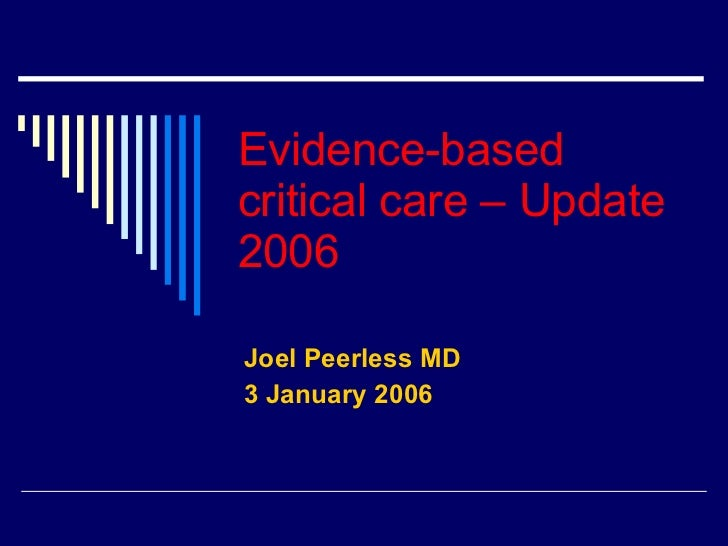 Evidence-based critical care – Update 2006 Joel Peerless MD 3 January 2006