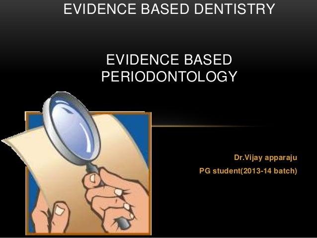 Dr.Vijay apparaju PG student(2013-14 batch) EVIDENCE BASED DENTISTRY EVIDENCE BASED PERIODONTOLOGY