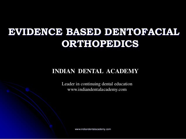 EVIDENCE BASED DENTOFACIAL ORTHOPEDICS www.indiandentalacademy.com INDIAN DENTAL ACADEMY Leader in continuing dental educa...