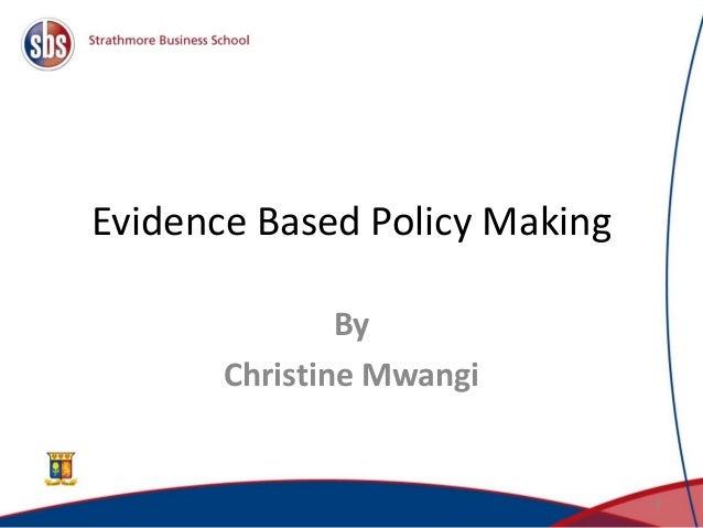 Evidence Based Policy Making By Christine Mwangi 11