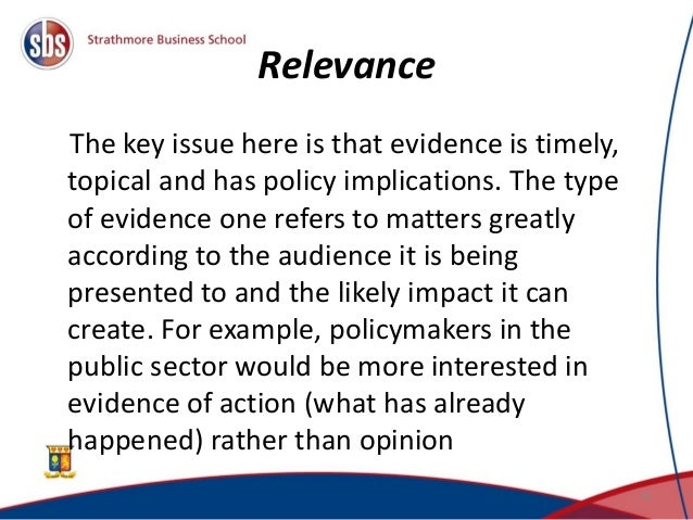 Relevance The key issue here is that evidence is timely, topical and has policy implications. The type of evidence one ref...