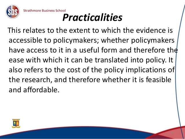 Practicalities This relates to the extent to which the evidence is accessible to policymakers; whether policymakers have a...