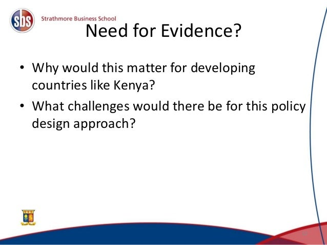 Need for Evidence? • Why would this matter for developing countries like Kenya? • What challenges would there be for this ...