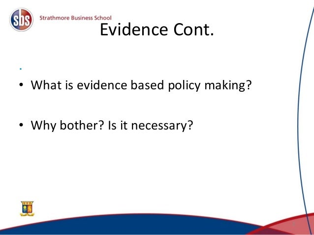 Evidence Cont. . • What is evidence based policy making? • Why bother? Is it necessary? 2