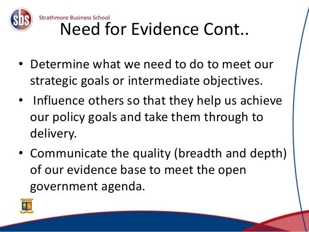 Need for Evidence Cont.. • Determine what we need to do to meet our strategic goals or intermediate objectives. • Influenc...