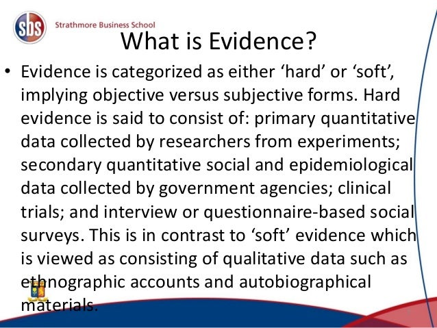 What is Evidence? • Evidence is categorized as either 'hard' or 'soft', implying objective versus subjective forms. Hard e...