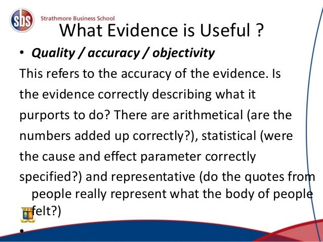 What Evidence is Useful ? • Quality / accuracy / objectivity This refers to the accuracy of the evidence. Is the evidence ...