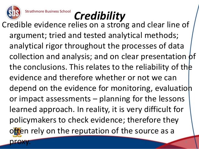 Credibility Credible evidence relies on a strong and clear line of argument; tried and tested analytical methods; analytic...