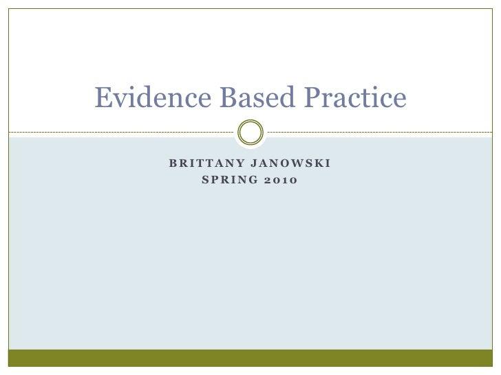 Brittany Janowski<br />SPRING 2010<br />Evidence Based Practice <br />