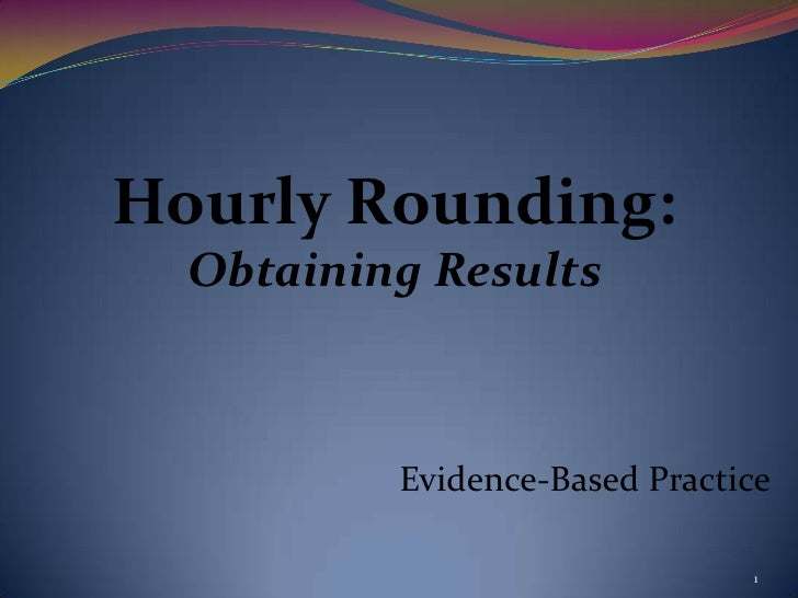 Hourly Rounding:  Obtaining Results          Evidence-Based Practice                               1