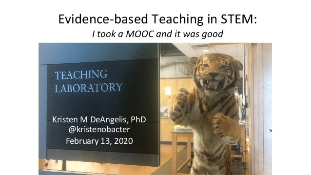Evidence-based Teaching in STEM: I took a MOOC and it was good Kristen M DeAngelis, PhD @kristenobacter February 13, 2020