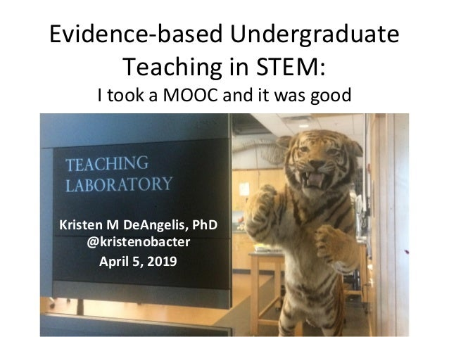 Evidence-based Undergraduate Teaching in STEM: I took a MOOC and it was good Kristen M DeAngelis, PhD @kristenobacter Apri...