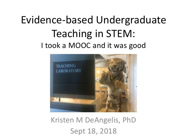 Evidence-based Undergraduate Teaching in STEM: I took a MOOC and it was good Kristen M DeAngelis, PhD Sept 18, 2018