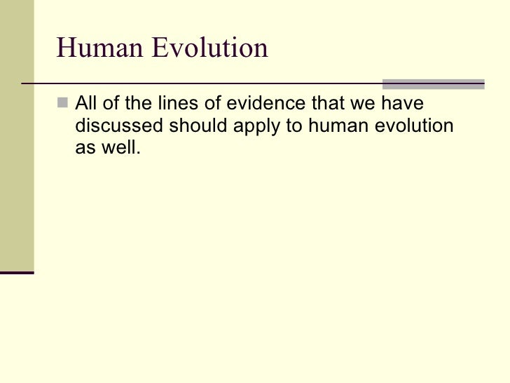 lines of evidence in evolution Evidence of common descent of living organisms has been discovered by scientists researching in a variety of disciplines over many decades, demonstrating that all life on earth comes from a single ancestor this forms an important part of the evidence on which evolutionary theory rests, demonstrates that evolution does.