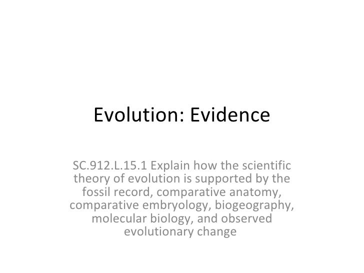 Evolution: Evidence SC.912.L.15.1 Explain how the scientific theory of evolution is supported by the fossil record, compar...