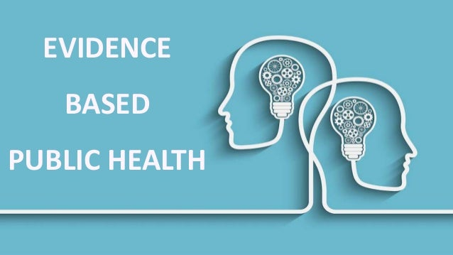 EVIDENCE FOR HEALTH DECISION MAKING EVIDENCE BASED PUBLIC HEALTH