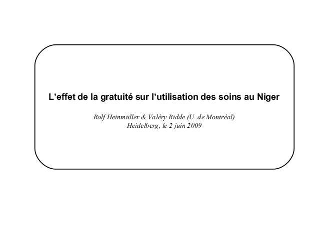 L'effet de la gratuité sur l'utilisation des soins au Niger           Rolf Heinmüller & Valéry Ridde (U. de Montréal)     ...