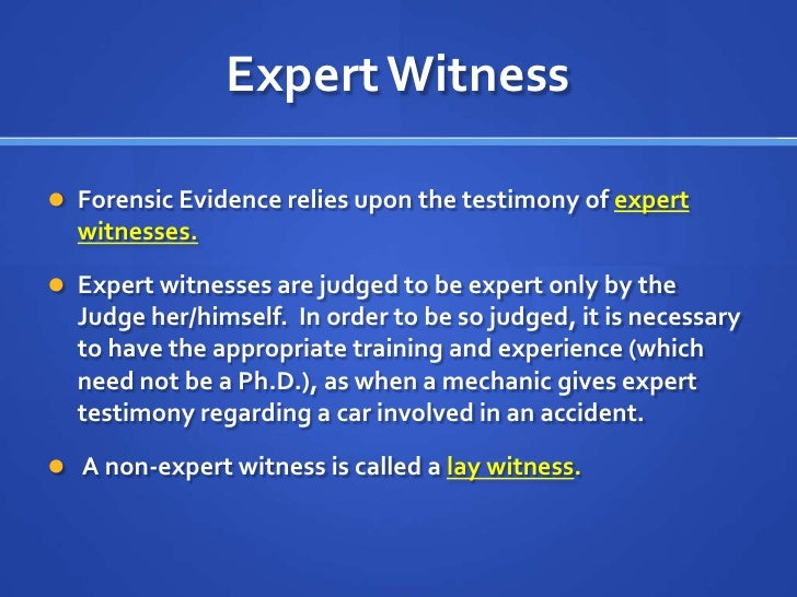 the difference between lay testimony and expert testimony essay Synonym discussion of expert  and a crime survivor who lost a child to murder—has spent 10 months reviewing studies and listening to expert testimony.