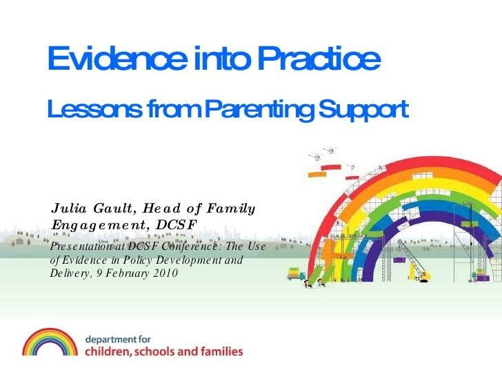 Evidence into Practice Lessons from Parenting Support Julia Gault, Head of Family Engagement, DCSF Presentation at DCSF Co...