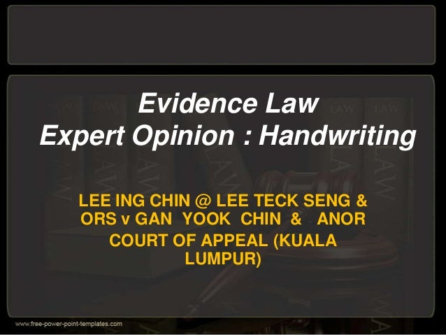 Evidence Law Expert Opinion : Handwriting LEE ING CHIN @ LEE TECK SENG & ORS v GAN YOOK CHIN & ANOR COURT OF APPEAL (KUALA...