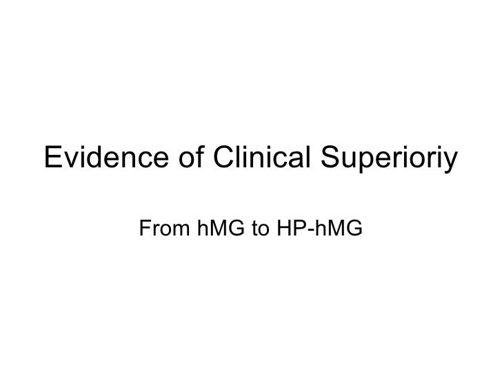 Evidence of Clinical Superioriy         From hMG to HP-hMG