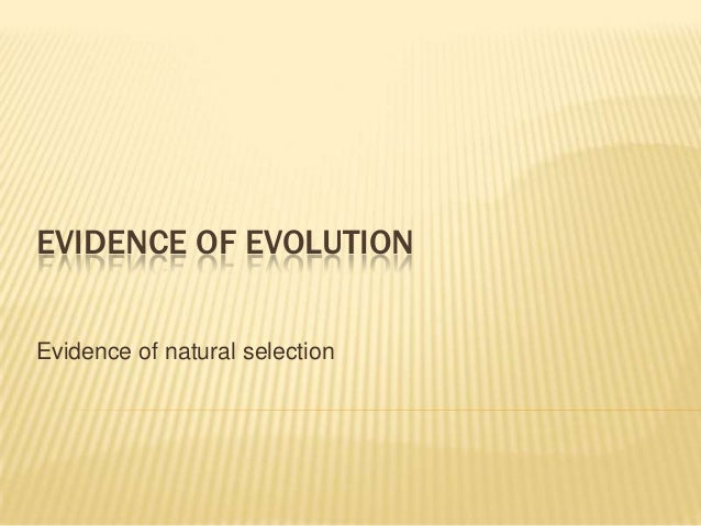 EVIDENCE OF EVOLUTION Evidence of natural selection