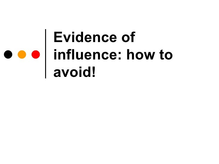 Evidence of influence: how to avoid!